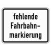 Zusatzzeichen 1007.39 Fehlende Fahrbahnmarkierung